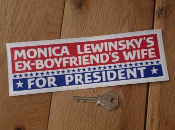 "Monica Lewinsky's Ex-Boyfriend's Wife For President. Hillary Clinton Sticker. 8""."