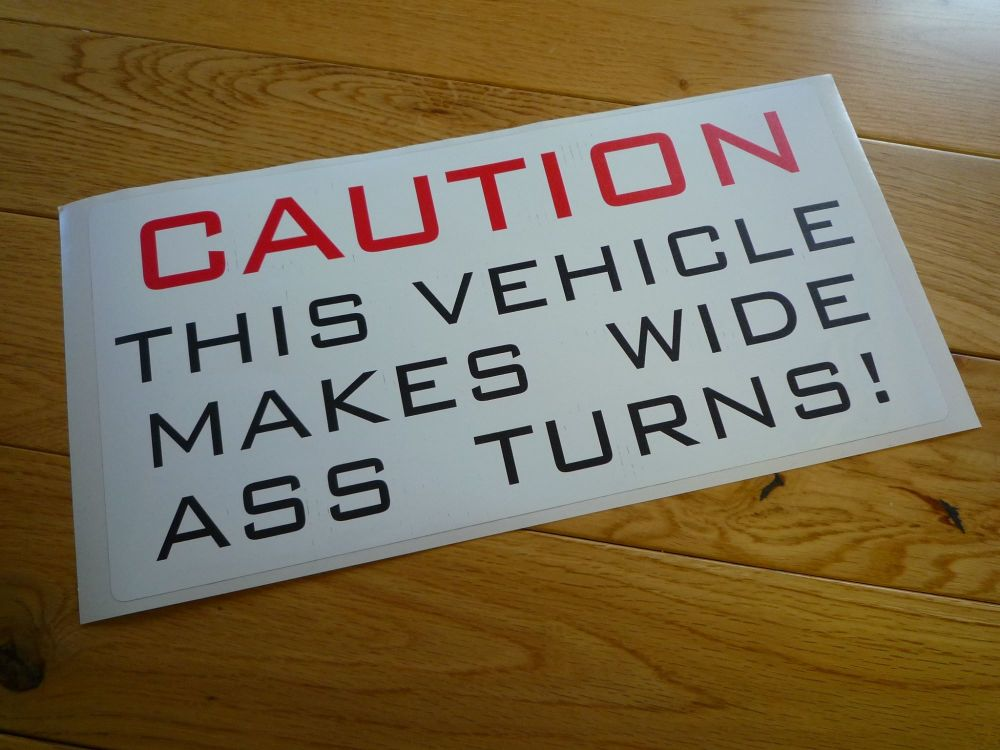 """Caution This Vehicle Makes Wide Ass Turns! Sticker. 12"""". Slight Second 214."""