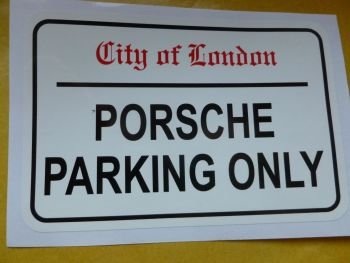 "Porsche Parking Only. London Street Sign Style Sticker. 3"", 6"" or 12""."