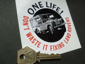 'ONE LIFE - Dont waste it fixing  Land Rovers' Sticker. 90mm