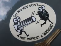 Not Without A Washer. Funny Nut & Bolt Sticker. 90mm.