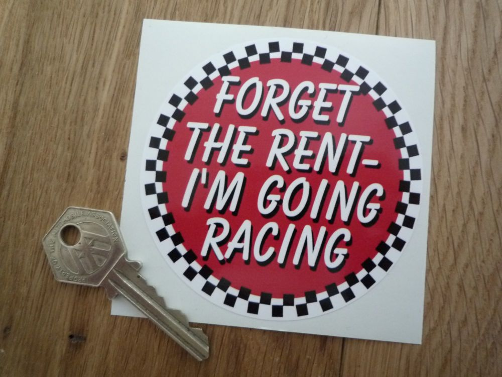 """Forget The Rent - I'm Going Racing Sticker. 3.5""""."""