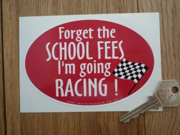"Forget The School Fees I'm Going Racing Sticker. 5""."