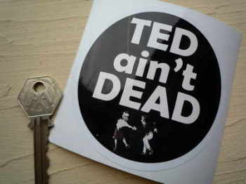 "'Ted Ain't Dead' Teddy Boys Window or Vinyl Sticker. 3.5""."
