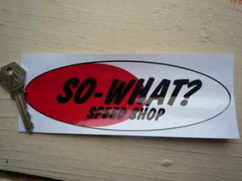 "So-What? Speed Shop Oval Sticker. 7""."