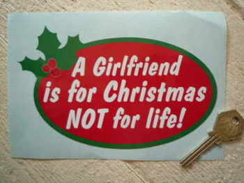 "A Girlfriend Is For Christmas Not For Life Sticker. 6""."