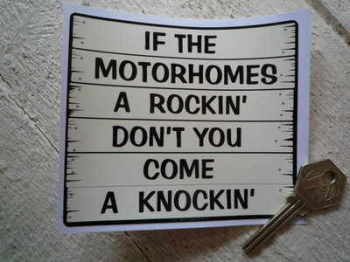 "If The Motorhomes A Rockin' Don't You Come A Knockin' Sticker. 4.5""."
