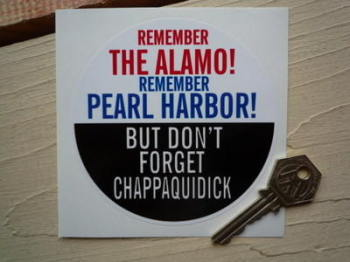 "Remember The Alamo, Pearl Harbor, Don't Forget Chappaquidick Sticker. 4""."