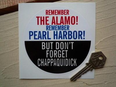 "Remember The Alamo, Pearl Harbor, Don't Forget Chappaquidick Sticker. 4""."