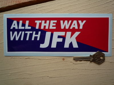 """All The Way With JFK Kennedy Sticker. 8""""."""