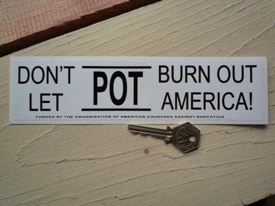 "Don't Let Pot Burn Out America! Political Sticker. 8.5""."