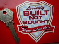 "Lovingly Built Not Bought Please Respect That! Sticker. 3""."