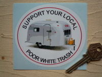 """Support Your Local Poor White Trash Caravan Airstream Sticker. 4""""."""