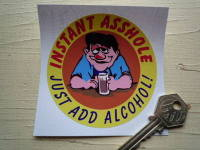 """Instant Asshole. Just Add Alcohol. Humorous Sticker. 3.5""""."""