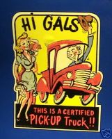 Hi Gals, Certified Pick Up Truck, Humorous Sticker. 4