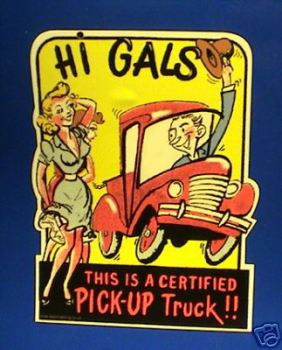 "Hi Gals, Certified Pick Up Truck, Humorous Sticker. 4""."