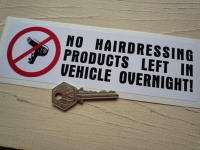 "No Hairdressing Products Left In Vehicle Overnight! Sticker. 8""."