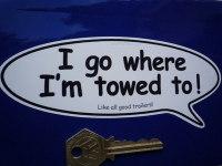 "I Go Where I'm Towed To Humorous Caravan Trailer Sticker. 6""."