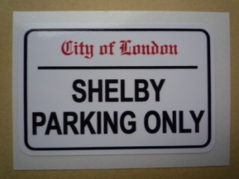 "Shelby Parking Only. London Street Sign Style Sticker. 3"", 6"" or 12""."