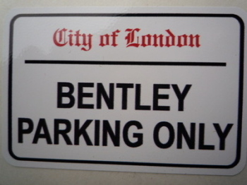 "Bentley Parking Only. London Street Sign Style Sticker. 3"", 6"" or 12""."