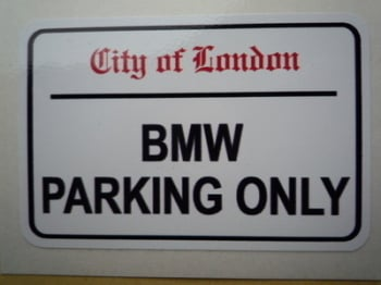 "BMW Parking Only. London Street Sign Style Sticker. 3"", 6"" or 12""."