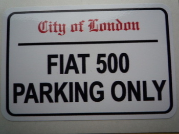"Fiat 500 Parking Only. London Street Sign Style Sticker. 3"", 6"" or 12""."