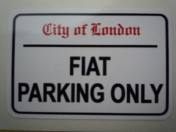 "Fiat Parking Only. London Street Sign Style Sticker. 3"", 6"" or 12""."