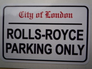 "Rolls Royce Parking Only. London Street Sign Style Sticker. 3"", 6"" or 12""."