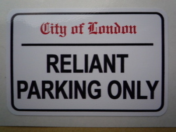 "Reliant Parking Only. London Street Sign Style Sticker. 3"", 6"" or 12""."