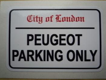 """Peugeot Parking Only. London Street Sign Style Sticker. 3"""", 6"""" or 12""""."""