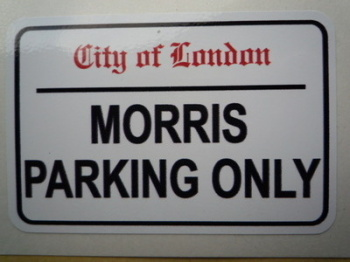 "Morris Parking Only. London Street Sign Style Sticker. 3"", 6"" or 12""."