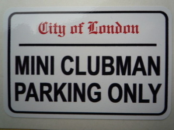 "Mini Clubman Parking Only. London Street Sign Style Sticker. 3"", 6"" or 12""."