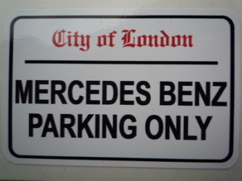 "Mercedes Benz Parking Only. London Street Sign Style Sticker. 3"", 6"" or 12""."