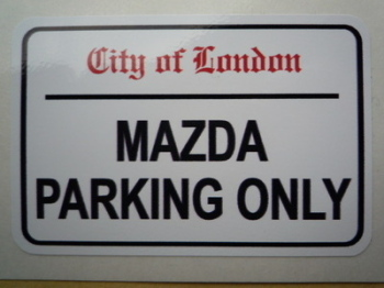 "Mazda Parking Only. London Street Sign Style Sticker. 3"", 6"" or 12""."