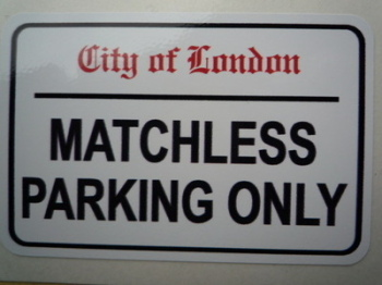 "Matchless Parking Only. London Street Sign Style Sticker. 3"", 6"" or 12""."