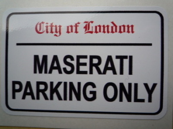 """Maserati Parking Only. London Street Sign Style Sticker. 3"""", 6"""" or 12""""."""