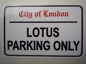 "Lotus Parking Only. London Street Sign Style Sticker. 3"", 6"" or 12""."