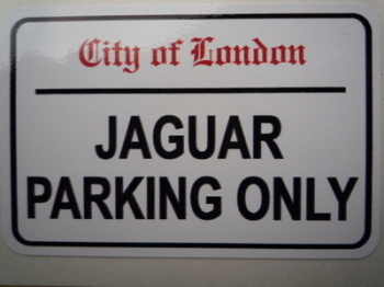 "Jaguar Parking Only. London Street Sign Style Sticker. 3"", 6"" or 12""."