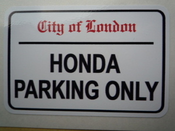 "Honda Parking Only. London Street Sign Style Sticker. 3"", 6"" or 12""."