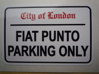 "Fiat Punto Parking Only. London Street Sign Style Sticker. 3"", 6"" or 12""."