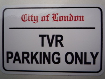 "TVR Parking Only. London Street Sign Style Sticker. 3"", 6"" or 12""."