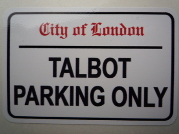 "Talbot Parking Only. London Street Sign Style Sticker. 3"", 6"" or 12""."
