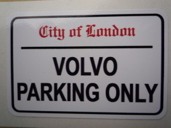 "Volvo Parking Only. London Street Sign Style Sticker. 3"", 6"" or 12""."