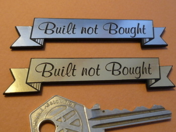 "Built Not Bought Scroll Shaped Self Adhesive Car or Bike Badge. 3""."