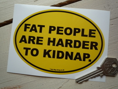 """Fat People Are Harder To Kidnap Bumper Sticker. 5""""."""