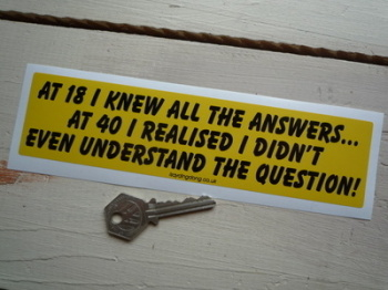 "At 18 I Knew All The Answers ... Funny Bumper Sticker. 8""."
