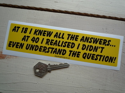 """At 18 I Knew All The Answers ... Funny Bumper Sticker. 8""""."""