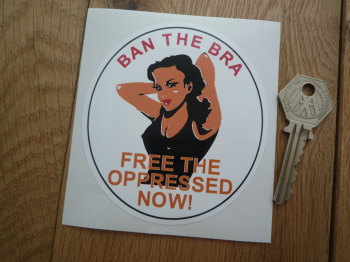 "Ban The Bra, Free The Oppressed Now! Sticker. 4""."