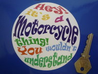 "It's a Motorcycle Thing! You Wouldn't Understand Sticker. 4""."