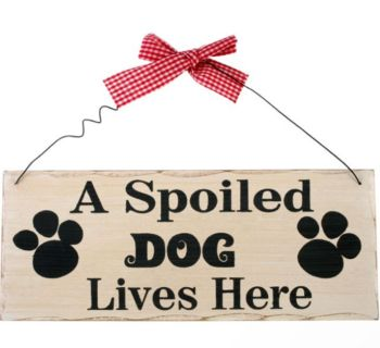 A Spoiled Dog Lives Here Wooden Hanging Sign